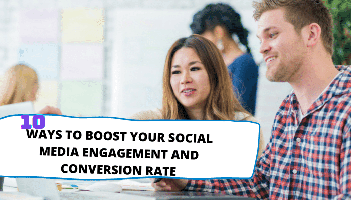 HOW TO INCREASE YOUR SOCIAL MEDIA ENGAGEMENT AND CONVERSION RATE SOCIAL MEDIA ENGAGEMENT; SOCIAL MEDIA CONVERSION RATE