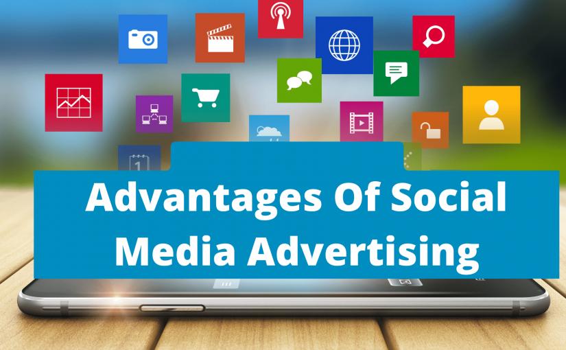 Advantages of social media advertising