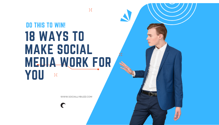 Ways to make social media work for you and your business