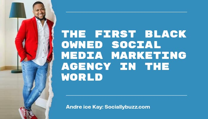 Andre Ice Kay. The founder of sociallybuzz; the first black owned social media marketing agency in the world